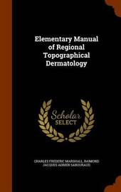 Elementary Manual of Regional Topographical Dermatology by Charles Frederic Marshall image