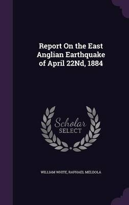 Report on the East Anglian Earthquake of April 22nd, 1884 by William White