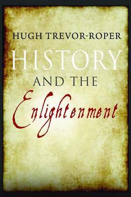 History and the Enlightenment by Hugh Trevor-Roper
