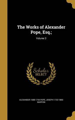 The Works of Alexander Pope, Esq.;; Volume 3 by Alexander 1688-1744 Pope image