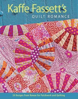 Kaffe Fassett's Quilt Romance: 20 Designs from Rowan for Patchwork and Quilting by Kaffe Fassett