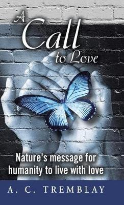A Call to Love by A C Tremblay