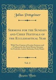Sermons for the Sundays and Chief Festivals of the Ecclesiastical Year, Vol. 2 by Julius Pottgeisser image