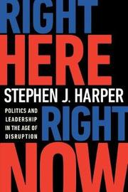 Right Here, Right Now by Stephen J Harper