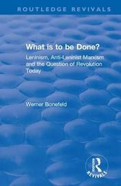 What is to be Done? by Werner Bonefeld