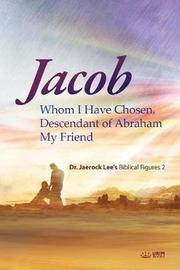 Jacob Whom I Have Chosen, Descendant of Abraham, My Friend by Jaerock Lee
