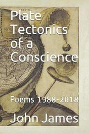 Plate Tectonics of a Conscience by John James