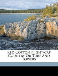 Red Cotton Night-Cap Country or Turf and Towers by Robert Browning