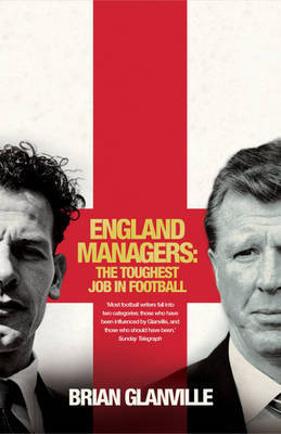 England Managers: The Toughest Job in Football by Brian Glanville