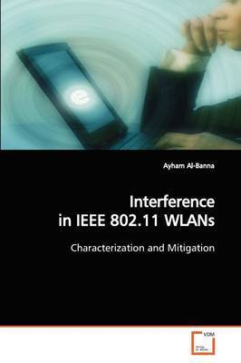 Interference in IEEE 802.11 Wlans by Ayham Al-Banna