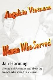 Angels in Vietnam: Women Who Served by Jan Hornung