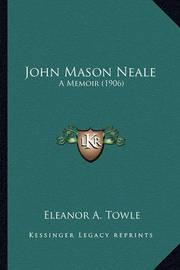 John Mason Neale John Mason Neale: A Memoir (1906) a Memoir (1906) by Eleanor A Towle