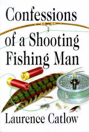 Confessions of a Shooting Fishing Man by Laurence Catlow image