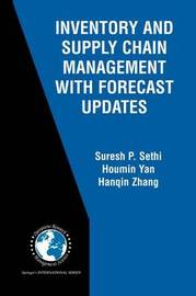 Inventory and Supply Chain Management with Forecast Updates by Suresh P Sethi