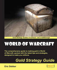 World of Warcraft Gold Strategy Guide by Eric Dekker