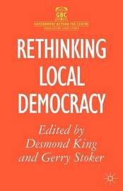 Rethinking Local Democracy by Desmond S King