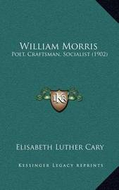 William Morris: Poet, Craftsman, Socialist (1902) by Elisabeth Luther Cary
