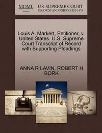 Louis A. Markert, Petitioner, V. United States. U.S. Supreme Court Transcript of Record with Supporting Pleadings by Anna R Lavin