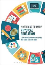 Mastering Primary Physical Education by Kristy Howells