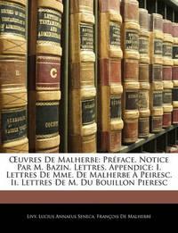 Uvres de Malherbe: Preface. Notice Par M. Bazin. Lettres. Appendice: I. Lettres de Mme. de Malherbe a Peiresc. II. Lettres de M. Du Bouillon Pieresc by . Livy