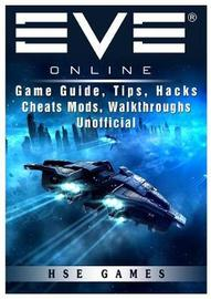 Eve Online Game Guide, Tips, Hacks Cheats Mods, Walkthroughs Unofficial by Hse Guides