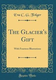 The Glacier's Gift by Eva C G Folger image