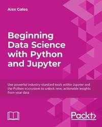 Beginning Data Science with Python and Jupyter by Alex Galea