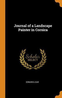 Journal of a Landscape Painter in Corsica by Edward Lear