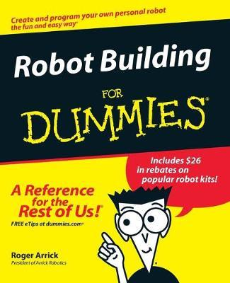 Robot Building For Dummies by Roger Arrick