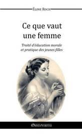 Ce Que Vaut une Femme by Eline Roch