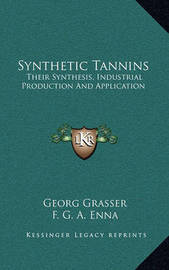 Synthetic Tannins: Their Synthesis, Industrial Production and Application by Georg Grasser