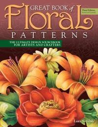Great Book of Floral Patterns, Third Edition by Lora S. Irish