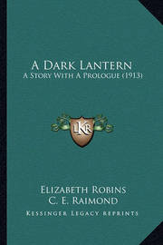 A Dark Lantern: A Story with a Prologue (1913) by C. E. Raimond