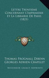 Lettre Trentieme Concernant L'Imprimerie Et La Librairie de Paris (1821) by Thomas Frognall Dibdin