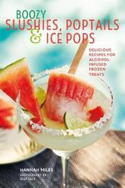 Boozy Slushies, Poptails and Ice Pops by Hannah Miles