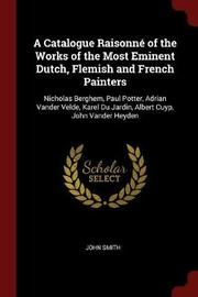 A Catalogue Raisonne of the Works of the Most Eminent Dutch, Flemish and French Painters by John Smith image