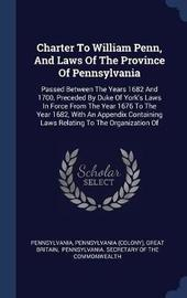 Charter to William Penn, and Laws of the Province of Pennsylvania by Pennsylvania (Colony)