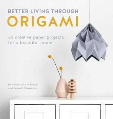 Better Living Through Origami by Nellianna van den Baard