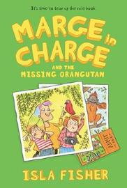 Marge in Charge and the Missing Orangutan by Isla Fisher