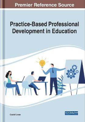 Practice-Based Professional Development in Education by Crystal Loose