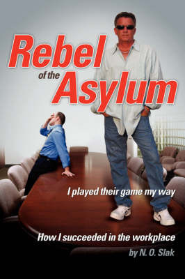 Rebel of the Asylum: I Played Their Game My Way by N.O. Slak image