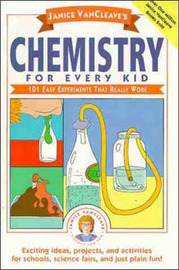 Janice VanCleave's Chemistry for Every Kid by Janice Vancleave