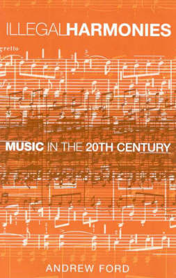 Illegal Harmonies: Music in the 20th Century by Andrew Ford image