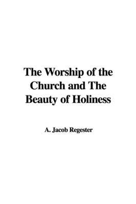 The Worship of the Church and the Beauty of Holiness by A. Jacob Regester image