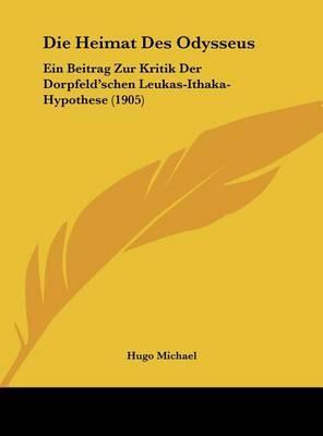 Die Heimat Des Odysseus: Ein Beitrag Zur Kritik Der Dorpfeld'schen Leukas-Ithaka-Hypothese (1905) by Hugo Michael image