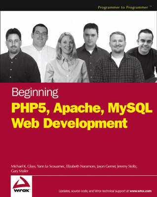 Beginning PHP5, Apache, and MySQL Web Development by Michael K Glass