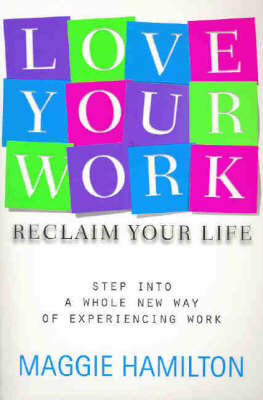 Love Your Work, Reclaim Your Life by Maggie Hamilton
