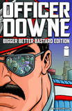 Officer Downe: Bigger Better Bastard Edition by Joe Casey