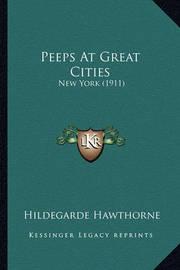 Peeps at Great Cities: New York (1911) by Hildegarde Hawthorne