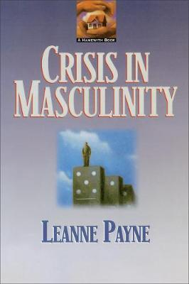Crisis in Masculinity by Leanne Payne